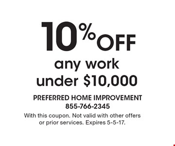 10% Off any work under $10,000. With this coupon. Not valid with other offers or prior services. Expires 5-5-17.