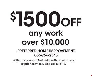 $1500 Off any work over $10,000. With this coupon. Not valid with other offers or prior services. Expires 5-5-17.