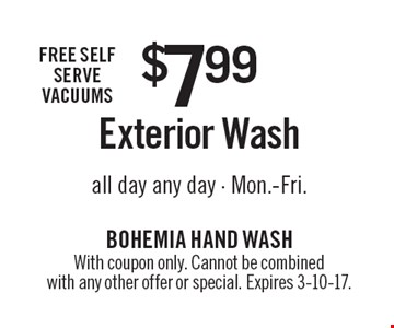 FREE self serve vacuums $7.99 Exterior Wash all day any day - Mon.-Fri. With coupon only. Cannot be combined with any other offer or special. Expires 3-10-17.