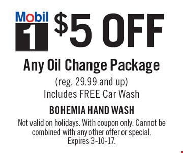 $5 OFF Any Oil Change Package (reg. 29.99 and up)Includes FREE Car Wash. Not valid on holidays. With coupon only. Cannot be combined with any other offer or special.Expires 3-10-17.
