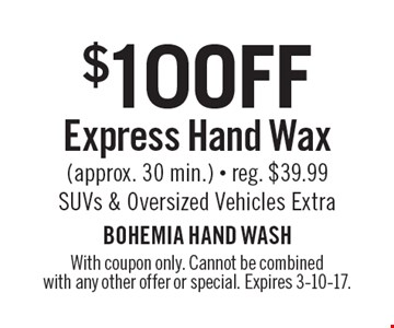 $10 OFF Express Hand Wax (approx. 30 min.) - reg. $39.99 SUVs & Oversized Vehicles Extra. With coupon only. Cannot be combinedwith any other offer or special. Expires 3-10-17.