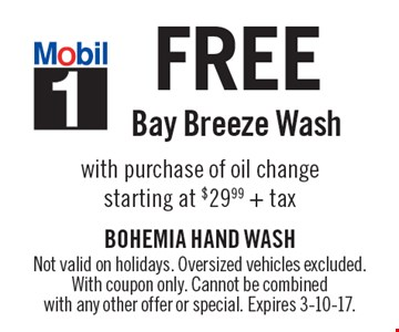 FREE Bay Breeze Wash with purchase of oil change starting at $29.99 + tax. Not valid on holidays. Oversized vehicles excluded. With coupon only. Cannot be combined with any other offer or special. Expires 3-10-17.