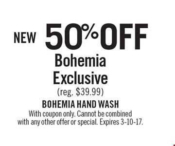 NEW 50% OFF Bohemia Exclusive (reg. $39.99). With coupon only. Cannot be combined with any other offer or special. Expires 3-10-17.