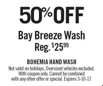 50% OFF Bay Breeze Wash Reg. $25.99. Not valid on holidays. Oversized vehicles excluded. With coupon only. Cannot be combined with any other offer or special. Expires 3-10-17.