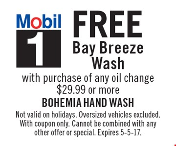 Free bay breeze wash with purchase of any oil change. $29.99 or more. Not valid on holidays. Oversized vehicles excluded. With coupon only. Cannot be combined with any other offer or special. Expires 5-5-17.
