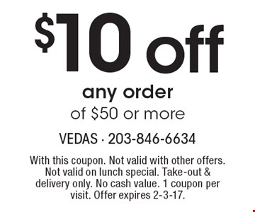 $10 off any order of $50 or more. With this coupon. Not valid with other offers. Not valid on lunch special. Take-out & delivery only. No cash value. 1 coupon per visit. Offer expires 2-3-17.