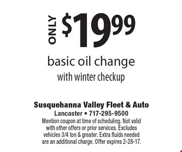 $19.99 basic oil change with winter checkup. Mention coupon at time of scheduling. Not valid with other offers or prior services. Excludes vehicles 3/4 ton & greater. Extra fluids needed are an additional charge. Offer expires 2-28-17.