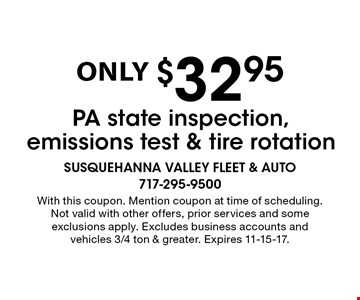 PA state inspection, emissions test & tire rotation only $32.95. With this coupon. Mention coupon at time of scheduling. Not valid with other offers, prior services and some exclusions apply. Excludes business accounts and vehicles 3/4 ton & greater. Expires 11-15-17.