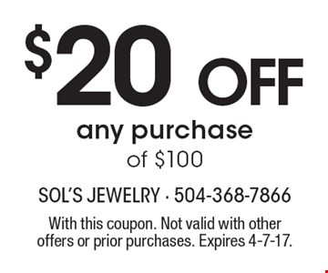 $20 off any purchase of $100. With this coupon. Not valid with other offers or prior purchases. Expires 4-7-17.