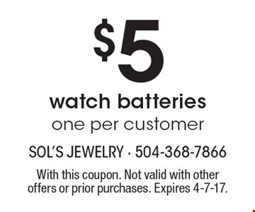 $5 watch batteries one per customer. With this coupon. Not valid with other offers or prior purchases. Expires 4-7-17.