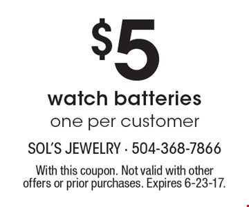 $5 watch batteries. One per customer. With this coupon. Not valid with other offers or prior purchases. Expires 6-23-17.
