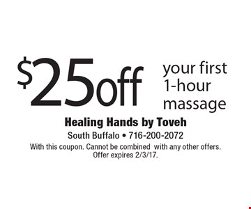 $25 off your first 1-hour massage. With this coupon. Cannot be combined with any other offers. Offer expires 2/3/17.