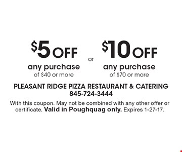 $5 Off any purchase of $40 or more OR $10 Off any purchase of $70 or more. With this coupon. May not be combined with any other offer or certificate. Valid in Poughquag only. Expires 1-27-17.