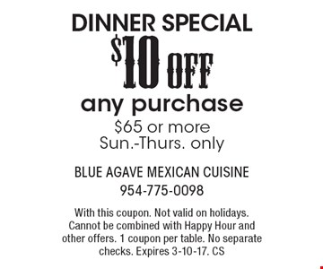DINNER SPECIAL - $10 OFF any purchase $65 or more. Sun.-Thurs. only. With this coupon. Not valid on holidays. Cannot be combined with Happy Hour and other offers. 1 coupon per table. No separate checks. Expires 3-10-17. CS