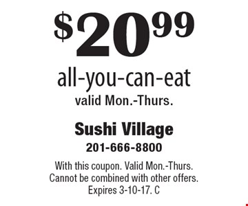 $20.99 all-you-can-eat. Valid Mon.-Thurs.. With this coupon. Valid Mon.-Thurs. Cannot be combined with other offers. Expires 3-10-17. C