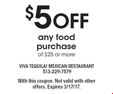$5 OFF any food purchase of $25 or more. With this coupon. Not valid with other offers. Expires 3/17/17.