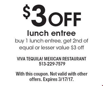 $3 OFF lunch entree. Buy 1 lunch entree, get 2nd of equal or lesser value $3 off. With this coupon. Not valid with other offers. Expires 3/17/17.