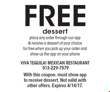 FREE dessert place any order through our app & receive a dessert of your choice for free when you pick up your order and show us the app on your phone. With this coupon. must show app to receive dessert. Not valid with other offers. Expires 4/14/17.