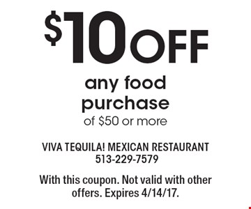 $10 OFF any food purchase of $50 or more. With this coupon. Not valid with other offers. Expires 4/14/17.