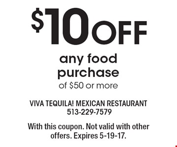 $10 off any food purchase of $50 or more. With this coupon. Not valid with other offers. Expires 5-19-17.