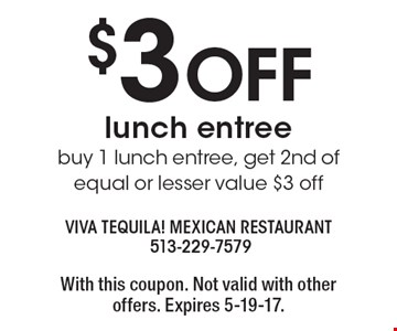 $3 off lunch entree. Buy 1 lunch entree, get 2nd of equal or lesser value $3 off. With this coupon. Not valid with other offers. Expires 5-19-17.