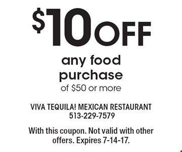 $10 OFF any food purchase of $50 or more. With this coupon. Not valid with other offers. Expires 7-14-17.