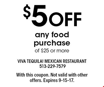 $5 OFF any food purchase of $25 or more. With this coupon. Not valid with other offers. Expires 9-15-17.