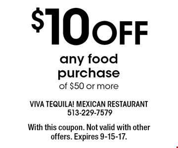 $10 OFF any food purchase of $50 or more. With this coupon. Not valid with other offers. Expires 9-15-17.