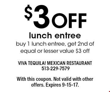 $3 OFF lunch entree buy 1 lunch entree, get 2nd of equal or lesser value $3 off. With this coupon. Not valid with other offers. Expires 9-15-17.
