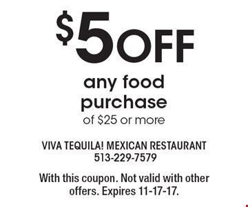 $5 OFF any food purchase of $25 or more. With this coupon. Not valid with other offers. Expires 11-17-17.