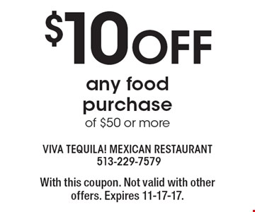$10 OFF any food purchase of $50 or more. With this coupon. Not valid with other offers. Expires 11-17-17.