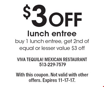 $3 OFF lunch entree buy 1 lunch entree, get 2nd of equal or lesser value $3 off. With this coupon. Not valid with other offers. Expires 11-17-17.