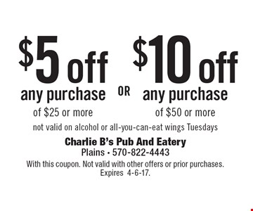 $10 off any purchase of $50 or more Or $5 off any purchase of $25 or more. Not valid on alcohol or all-you-can-eat wings Tuesdays. With this coupon. Not valid with other offers or prior purchases. Expires 4-6-17.