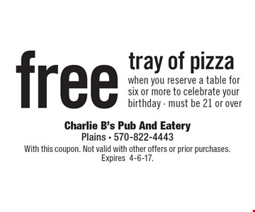 Free tray of pizza when you reserve a table for six or more to celebrate your birthday. Must be 21 or over. With this coupon. Not valid with other offers or prior purchases. Expires 4-6-17.