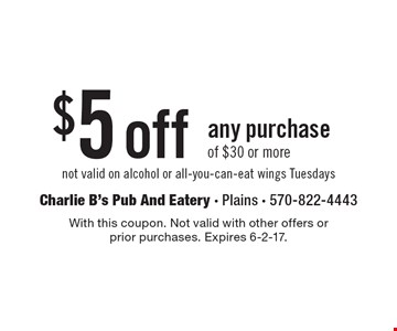 $5off any purchase of $30 or more not valid on alcohol or all-you-can-eat wings Tuesdays. With this coupon. Not valid with other offers or prior purchases. Expires 6-2-17.