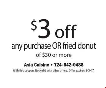 $3 off any purchase OR fried donut of $30 or more. With this coupon. Not valid with other offers. Offer expires 2-3-17.