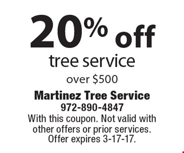 20% off tree service over $500. With this coupon. Not valid with other offers or prior services. Offer expires 3-17-17.