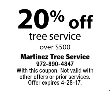 20% off tree service over $500. With this coupon. Not valid with other offers or prior services. Offer expires 4-28-17.