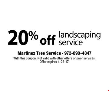 20% off landscaping service. With this coupon. Not valid with other offers or prior services. Offer expires 4-28-17.