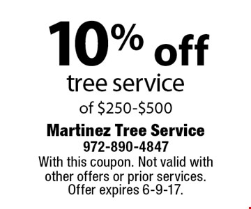 10% off tree service of $250-$500. With this coupon. Not valid with other offers or prior services. Offer expires 6-9-17.