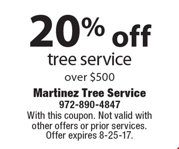20% off tree service over $500. With this coupon. Not valid with other offers or prior services. Offer expires 8-25-17.