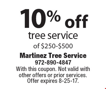 10% off tree service of $250-$500. With this coupon. Not valid with other offers or prior services. Offer expires 8-25-17.