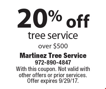 20% off tree service over $500. With this coupon. Not valid with other offers or prior services. Offer expires 9/29/17.
