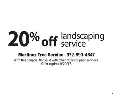 20% off landscaping service. With this coupon. Not valid with other offers or prior services. Offer expires 9/29/17.