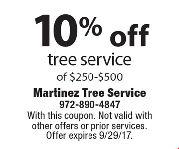 10% off tree service of $250-$500. With this coupon. Not valid with other offers or prior services. Offer expires 9/29/17.