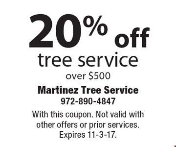 20% off tree serviceover $500. With this coupon. Not valid with other offers or prior services. Expires 11-3-17.