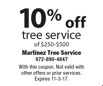 10% off tree service of $250-$500. With this coupon. Not valid with other offers or prior services. Expires 11-3-17.