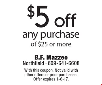 $5 off any purchase of $25 or more. With this coupon. Not valid with other offers or prior purchases. Offer expires 1-6-17.