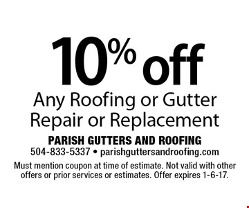 10% off Any Roofing or Gutter Repair or Replacement. Must mention coupon at time of estimate. Not valid with other offers or prior services or estimates. Offer expires 1-6-17.