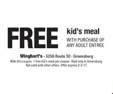 FREE kid's meal with purchase of any adult entree. With this coupon. 1 free kid's meal per coupon. Valid only in Greensburg. Not valid with other offers. Offer expires 2-3-17.